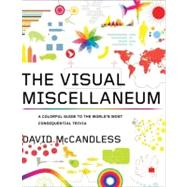 The Visual Miscellaneum: A Colorful Guide to the World's Most Consequential Trivia by McCandless, David, 9780061748363