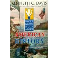 Don't Know Much About American History by Davis, Kenneth C., 9780064408363