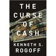 The Curse of Cash by Rogoff, Kenneth S., 9780691178363