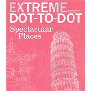 Extreme Dot-to-dot Spectacular Places by Lawson, Beverly, 9781438008363