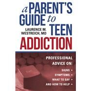 A Parent's Guide to Teen Addiction by Westreich, Laurence M., M.D., 9781510728363