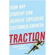 Traction How Any Startup Can Achieve Rapid Customer Growth by Weinberg, Gabriel; Mares, Justin, 9781591848363
