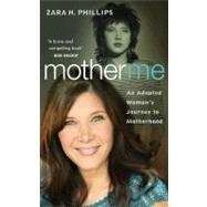 Mother Me : An Adopted Woman's Journey to Motherhood by Phillips, Zara, 9781934848364