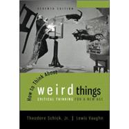How to Think About Weird Things: Critical Thinking for a New Age by Schick, Theodore; Vaughn, Lewis, 9780078038365