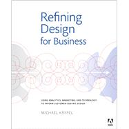Refining Design for Business Using analytics, marketing, and technology to inform customer-centric design Kindle Edition by Krypel, Michael, 9780133478365