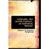 Leila Ada, the Jewish Convert, an Authentic Memoir by W. Trenery Heighway, Osborn, 9780554918365