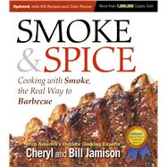 Smoke & Spice: Cooking With Smoke, the Real Way to Barbecue by Jamison, Cheryl; Jamison, Bill, 9781558328365