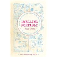 Dwelling Portably 2009-2015 More tips from the people who inspired the Tiny House Movement, plus highlights from 2000-2008 by Davis, Bert, 9781621068365