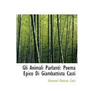 Gli Animali Parlanti: Poema Epico Di Giambattista Casti by Casti, Giovanni Battista, 9780554768366