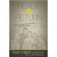 Ready to Return: Bringing Back the Church's Lost Generation by Ham, Ken; Kinley, Jeff; Beemer, Britt (CON), 9780890518366