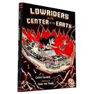 Lowriders to the Center of the Earth by Camper, Cathy; Gonzalez, Raul, III, 9781452138367