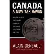 Canada: A New Tax Haven: How the Country That Shaped Caribbean Tax Havens Is Becoming One Itself by Deneault, Alain; Browne, Catherine, 9780889228368