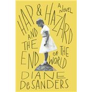 Hap and Hazard and the End of the World by Desanders, Diane, 9781942658368