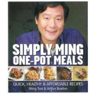 Simply Ming One-Pot Meals : Quick, Healthy and Affordable Recipes by Tsai, Ming; Boehm, Arthur; Achilleos, Antonis, 9781906868369