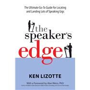 The Speaker's Edge The Ultimate Go-To Guide for Locating and Landing Lots of Speaking Gigs by Lizotte, Ken; Weiss, Alan, 9781938548369