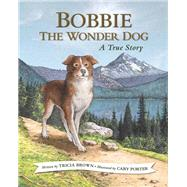 Bobbie the Wonder Dog by Brown, Tricia; Porter, Cary, 9781943328369