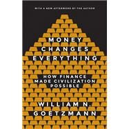 Money Changes Everything by Goetzmann, William N., 9780691178370