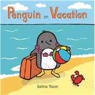 Penguin on Vacation by Yoon, Salina; Yoon, Salina, 9780802738370