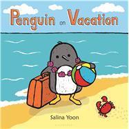 Penguin on Vacation by Yoon, Salina; Yoon, Salina, 9780802738370
