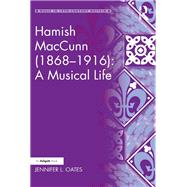 Hamish MacCunn (1868-1916): A Musical Life by Oates,Jennifer L., 9781138278370
