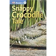 DK Readers L3: Snappy Crocodile Tale by DK Publishing, 9781465428370