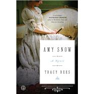 Amy Snow A Novel by Rees, Tracy, 9781501128370