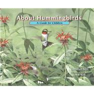 About Hummingbirds: A Guide for Children by Sill, Cathryn; Sill, John, 9781561458370