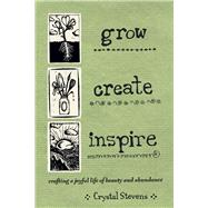 Grow Create Inspire by Stevens, Crystal, 9780865718371