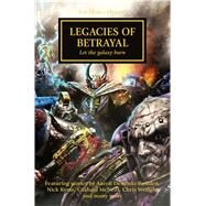 Legacies of Betrayal: Let the Galaxy Burn by McNeill, Graham; Wraight, Chris; Dembski-Bowden, Aaron; Kyme, Nick; Reynolds, Anthony, 9781849708371
