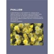 Phallism: A Description of the Worship of Lingam-Yoni in Various Parts of the World, and in Different Ages, With an Account of Ancient & Modern Crosses, Particu by Jennings, Hargrave, 9780217248372