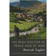An Irish Doctor in Peace and at War An Irish Country Novel by Taylor, Patrick, 9780765338372