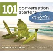 101 Conversation Starters for Couples by Chapman, Gary D; Presson, Ramon L., 9780802408372