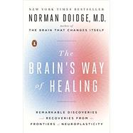 The Brain's Way of Healing: Remarkable Discoveries and Recoveries from the Frontiers of Neuroplasticity by Doidge, Norman, M.D., 9780143128373