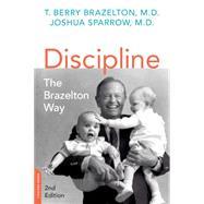 Discipline: The Brazelton Way by Brazelton, T. Berry, M.D.; Sparrow, Joshua, D., M.D., 9780738218373