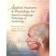 Applied Anatomy and Physiology for Speech-Language Pathology and Audiology by Fuller, Donald R.; Pimentel, Jane T.; Peregoy, Barbara M., 9780781788373