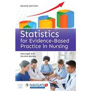 Statistics for Evidence-Based Practice in Nursing (w/ Navigate 2 Advantage Access) by Kim, MyoungJin; Mallory, Caroline, 9781284088373