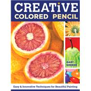 Creative Colored Pencil by Greene, Gary, 9781440338373