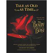 Tale as Old as Time: The Art and Making of Disney Beauty and the Beast (Updated Edition) by Solomon, Charles; Condon, Bill, 9781484758373