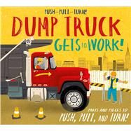 Push-Pull-Turn! Dump Truck Gets to Work! by Bently, Peter; Bucco, Joe, 9781626868373