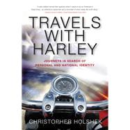 Travels With Harley: Journeys in Search of Personal and National Identity by Holshek, Christopher, 9781941758373