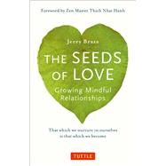 The Seeds of Love by Braza, Jerry; Nhat Hanh, Thich, 9780804848374