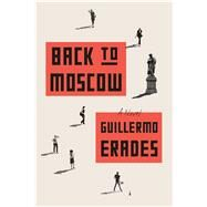 Back to Moscow A Novel by Erades, Guillermo, 9780865478374