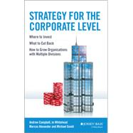 Corporate-Level Strategy Making Decisions About the Business Portfolio by Campbell, Andrew; Goold, Michael; Alexander, Marcus; Whitehead, Jo, 9781118818374