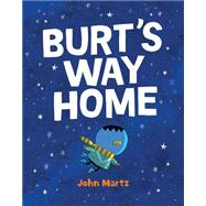 Burt's Way Home by Martz, John, 9781927668375