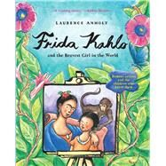 Frida Kahlo and the Bravest Girl in the World by Anholt, Laurence, 9780764168376