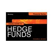 Bloomberg Visual Guide to Hedge Funds by Wilson, Richard C., 9781118278376
