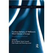 Frontline Delivery of Welfare-to-Work Policies in Europe: Activating the Unemployed by van Berkel; Rik, 9781138908376