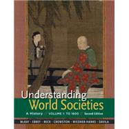 Understanding World Societies, Volume 1 To 1600 by McKay, John P.; Buckley Ebrey, Patricia; Beck, Roger B.; Crowston, Clare Haru; Wiesner-Hanks, Merry E.; Davila, Jerry, 9781319008376