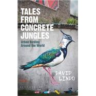 Tales from Concrete Jungles Urban birding around the world by Lindo, David, 9781472918376