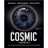 The Cosmic Tourist The 100 Most Awe-Inspiring Places in the Universe by May, Brian; Moore, Patrick; Lintott, Chris, 9781780978376
